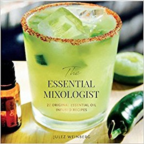 The Essential Mixologist: 22 original essential oil infused recipes by Jules Weinberg