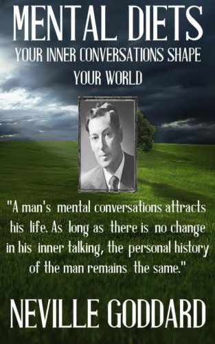 Download Neville Goddard: Mental Diets (How Your Inner Conversations Shape Your World) (Our Inner World) (Volume 1) PDF