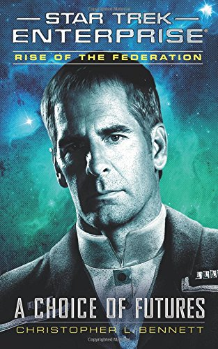 Read Online Rise of the Federation: A Choice of Futures (Star Trek: Enterprise) ebook