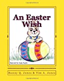 An Easter Wish, Tim A. Jones, 1450579744