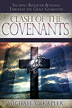 Download for free Clash Of The Covenants: Escaping Religious Bondage Through The Grace Guarantee