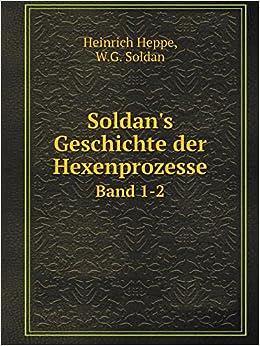 Soldan's Geschichte der Hexenprozesse Band 1-2