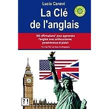La Clé De L'Anglais: 365 offirmations* pour apprendre l'anglais avec enthousiasme, persévérance et plaisir (French Edition)