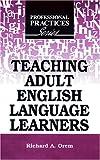 Teaching Adult English Language Learners, Richard A. Orem, 1575242192