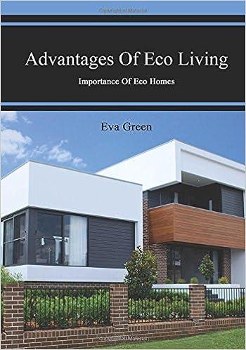 Advantages Of Eco Living: Importance Of Eco Homes: Eva Green:  9781505998894: Amazon.com: Books