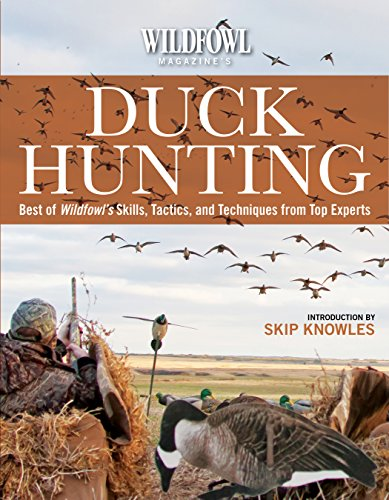 Wildfowl Magazine's  Duck Hunting: Best of Wildfowl's Skills, Tactics, and Techniques from Top Experts (Wildfowl Animals)
