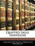 Quattro Saggi Danteschi, Francesco De Sanctis and Francesco Moroncini, 1141596032