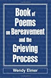 Book of Poems on Bereavement and the Grieving Process, Wedey Elmer, 0595300790