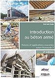 Introduction au béton armé : Coédition Afnor, Théorie et applications courantes selon l'Eurocode 2