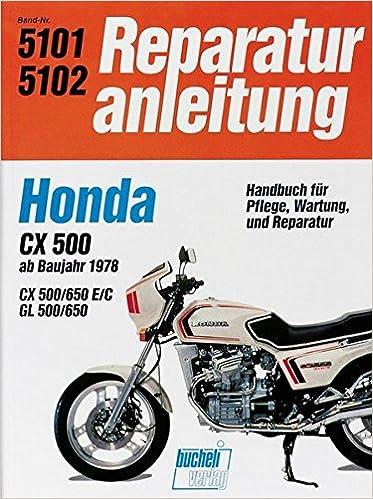 Honda Cx 500 650 Gl 500 650 Ab 1978 Wassergekühlter 4 Takt Motor Obengestr Ventile V Motor Mit 2 Zyl Und 4 Ventilen Reparaturanleitungen Bücher