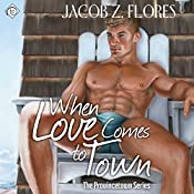 When Love Comes to Town: Provincetown, Book 4 | Jacob Z. Flores