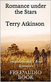 Romance under the Stars  Terry Atkinson : Inspirational, Clean Romance