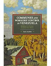 Communes and Workers' Control in Venezuela: Building 21st Century Socialism from Below