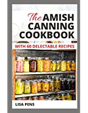 THE AMISH CANNING COOKBOOK: Cоmрlеtе Guіdе Tо Cаnnіng And Prеѕеrvіng Amish Foods With 60 Delectable Canning Recipes