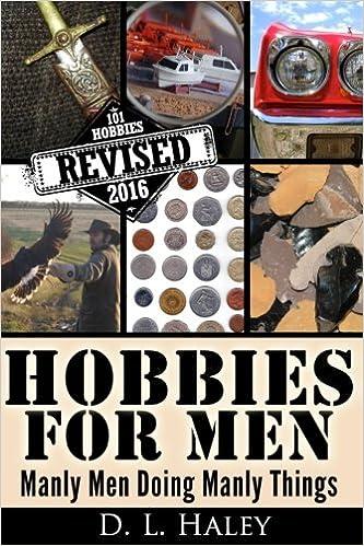 Hobbies For Men Manly Men Doing Manly Things Revised 2016 D L