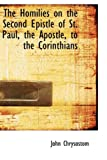 The Homilies on the Second Epistle of St Paul, the Apostle, to the Corinthians, John Chrysostom, 0554592991