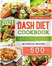 The Dash Diet Cookbook: 500 Heart-Healthy Recipes to Lower Blood Pressure and Cholesterol. The Complete Dash Diet Guide for Beginners to Improve your Health with Mouth-Watering Low-Sodium Meals