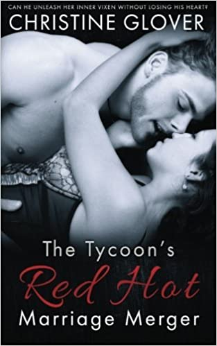 The Tycoon's Red Hot Marriage Merger by Christine Glover (2015-05-05)