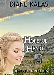 Hopeful Heart: Romance blooms on the Oregon Trail for two hurting hearts. (Journey Home Book 3)