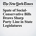 Spate of Social-Conservative Bills Draws Sharp Party Line in State Legislatures | Richard Fausset