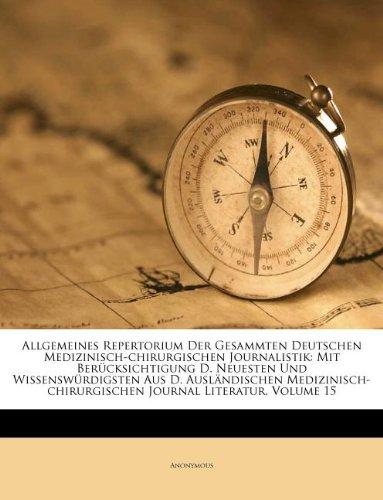 Read Online Allgemeines Repertorium Der Gesammten Deutschen Medizinisch-chirurgischen Journalistik: Mit Berücksichtigung D. Neuesten Und Wissenswürdigsten Aus D. ... Journal Literatur, Volume 15 (German Edition) PDF