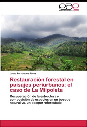 Restauración forestal en paisajes periurbanos: el caso de La Milpoleta: Recuperación de la estructura y composición de especies en un bosque natural vs. un bosque reforestado