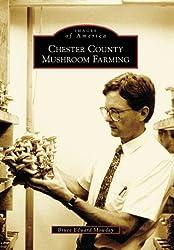 Chester County Mushroom Farming (Images of America: Pennsylvania)