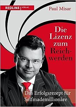 Book Die Lizenz zum Reichwerden: Das Erfolgsrezept f??r Selfmademillion???re by Paul Misar (2015-02-16)