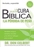 La nueva cura bíblica para la pérdida de peso: Verdades antiguas, remedios naturales y los últimos hallazgos para su salud (La Cura Biblica Para La)