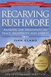 Recarving Rushmore: Ranking the Presidents on Peace, Prosperity, and Liberty by Ivan Eland (2014-10-01)