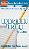 High School Testing: Knowledge That Saves Money (The HomeScholar's Coffee Break Book series 18)