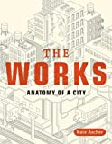 img - for The Works: Anatomy of a City by Ascher, Kate (2012) Paperback book / textbook / text book