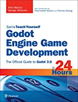 Godot Engine Game Development in 24 Hours, Sams Teach Yourself: The Official Guide to Godot 3.0 Front Cover