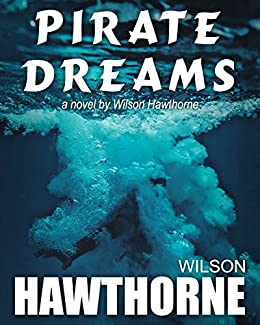 Pirate Dreams, a novel by Wilson Hawthorne (Pirate Series Book 4)