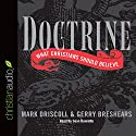 Doctrine: What Christians Should Believe Audiobook by Mark Driscoll, Gerry Breshears Narrated by Sean Runnette