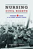 Nursing Civil Rights: Gender and Race in the Army Nurse Corps (Women in American History)