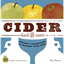 Cider, Hard and Sweet: History, Traditions, and Making Your Own (Second Edition): History, Traditions and Making Your Own