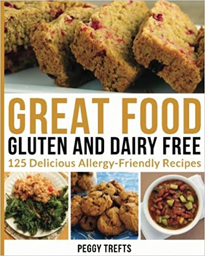Great Food Gluten and Dairy Free: 125 Delicious Allergy-Friendly Recipes