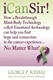 img - for iCanSir!: Finding Hope and Connection in the Cancer Experience...No Matter What! by George P. Kansas (2011-11-21) book / textbook / text book