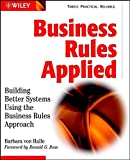 Business Rules Applied: Building Better Systems Using the Business Rules Approach
