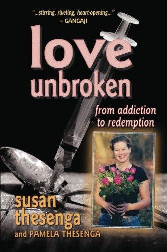 Read Online Love Unbroken: From Addiction to Redemption ebook