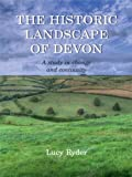The Historic Landscape of Devon: A Study in Change and Continuity, Lucy Ryder, 1905119380