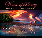 Visions of Beauty... Fort Myers, Sanibel, and Beyond, Maltz, Alan S., 0962667757