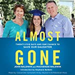 Almost Gone: Twenty-Five Days and One Chance to Save Our Daughter | John Baldwin,Mackenzie Baldwin,Stephanie Baldwin - introduction
