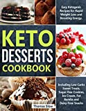Keto Desserts Cookbook: Easy Ketogenic Recipes for Rapid Weight Loss and Boosting Energy. Including Low Carbs Sweet...