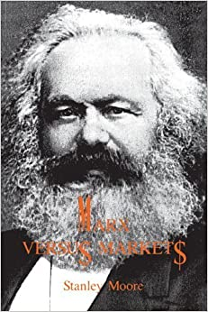 Marx Versus Markets by Stanley Moore (1993-01-06)