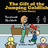 The Gift of the Jumping Goldfish (A True Story), Linda J. Woods, 1425995896