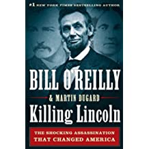 Killing Lincoln: The Shocking Assassination that Changed America Forever (Bill O'Reilly's Killing Series)