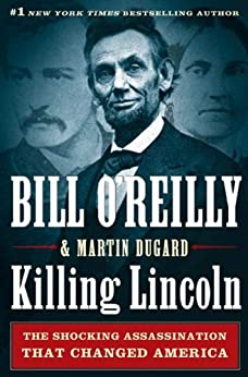 Killing Lincoln: The Shocking Assassination that Changed America Forever (Bill O'Reilly's Killing Series) by [O'Reilly, Bill, Dugard, Martin]