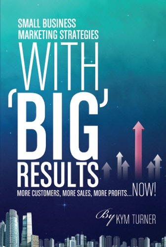 Read Online Small Business Marketing Strategies with BIG Results: More Customers, More Sales, More Profits...NOW! pdf epub